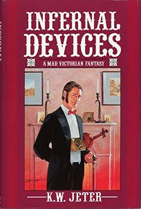 Infernal Devices: A Mad Victorian Fantasy