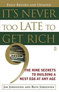 Its Never Too Late to Get Rich: The Nine Secrets to Building a Nest Egg at Any Age
