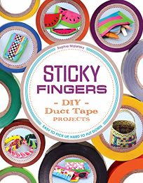 Sticky Fingers: DIY Duct Tape Projects—Easy to Pick Up