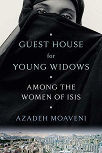 Guest House for Young Widows: The Women of ISIS