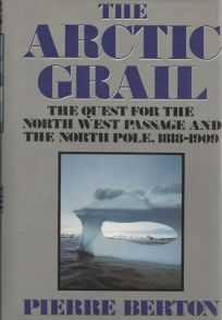 The Arctic Grail: 2the Quest for the Northwest Passage and the North Pole