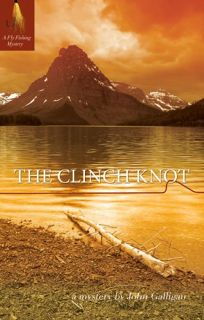 The Clinch Knot: A Fly Fishing Mystery