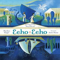 Children's Book Review: Echo Echo: Reverso Poems About Greek Myths by Marilyn Singer, illus. by Josée Masse. Dial, $16.99 (32p) ISBN 978-0-8037-3992-5