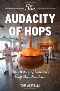 The Audacity of Hops: The History of Americas Craft Beer Revolution