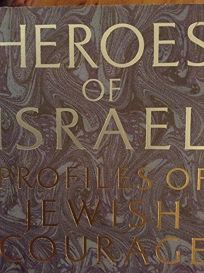 Heroes of Israel: Profiles of Jewish Courage
