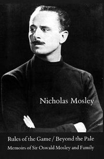 Rules of the Game; Beyond the Pale: Memoirs of Sir Oswald Mosley and Family