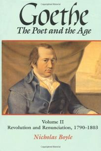 Goethe: The Poet and the Age: Volume II: Revolution and Renunciation
