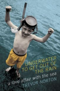 Under Water to Get Out of the Rain: A Love Affair with the Sea