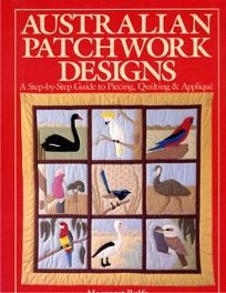 Australian Patchwork Designs: A Step-By-Step Guide to Piecing