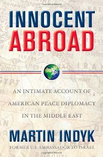 Innocent Abroad: An Intimate History of American Peace Diplomacy in the Middle East