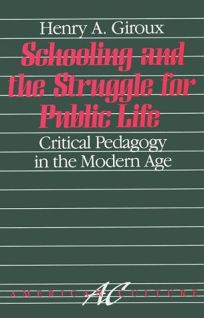 Schooling and the Struggle for Public Life: Critical Pedagogy in the Modern Age