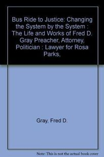 Bus Ride to Justice: Changing the System by the System: The Life and Works of Fred D. Gray