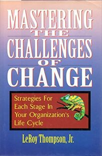 Mastering the Challenges of Change: Strategies for Each Stage in Your Organizations Life Cycle