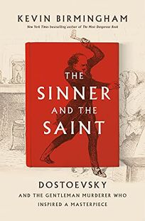 The Sinner and the Saint: Dostoevsky and the Gentleman Murderer Who Inspired a Masterpiece