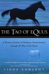 TAO OF EQUUS: A Womans Journey of Healing and Transformation Through the Way of the Horse