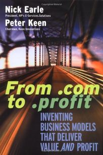 From .com to .Profit: Inventing Business Models That Deliver Value and Profit