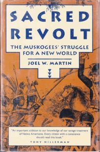Sacred Revolt: The Muskogees Struggle for a New World