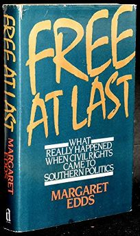 Free at Last: What Really Happened When Civil Rights Came to Southern Politics