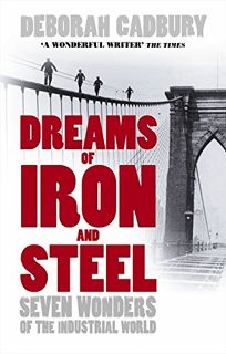 DREAMS OF IRON AND STEEL: Seven Wonders of the Nineteenth Century