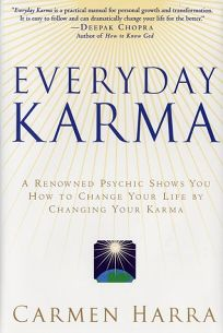EVERYDAY KARMA: A Renowned Psychic Shows You How to Change Your Life by Changing Your Karma
