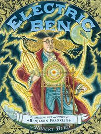 Electric Ben: The Amazing Life and Times of Benjamin Franklin