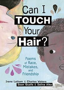 Can I Touch Your Hair? Poems of Race