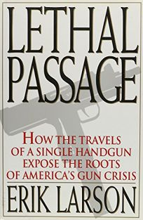 Lethal Passage: How the Travels of a Single Handgun Expose the Roots of Americas Gun Crisis