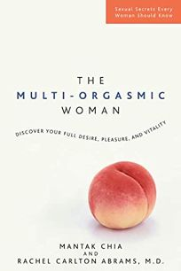 The Multi-Orgasmic Woman: Discover Your Full Desire