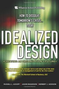 Idealized Design: Inventing Tomorrow... Today