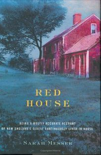 RED HOUSE: Being a Mostly Accurate Account of New Englands Oldest Continuously Lived-In House