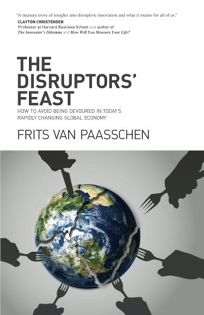 The Disruptors' Feast: How to Avoid Being Devoured in Today's Rapidly Changing Global Economy