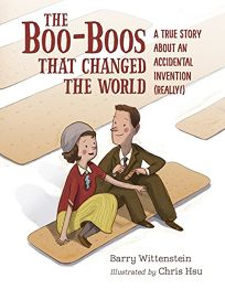 The Boo-Boos That Changed the World: A True Story of an Accidental Invention Really!