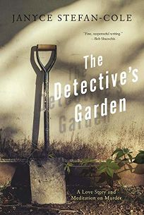 The Detective's Garden: A Love Story and Meditation on Murder