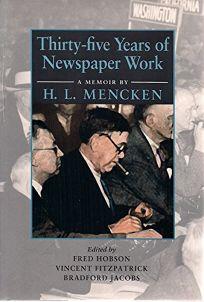 Thirty-Five Years of Newspaper Work: A Memoir by H. L. Mencken