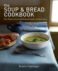 The Soup & Bread Cookbook: More Than 100 Seasonal Pairings