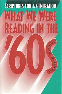 Scriptures for a Generation: What We Were Reading in the 60s