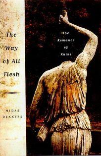 The Way of All Flesh: The Romance of Ruins