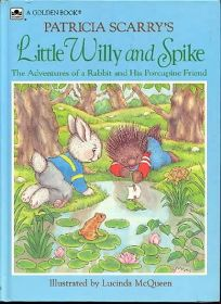 Patricia Scarrys Little Willy and Spike: The Adventures of a Rabbit and His Porcupine Friend