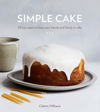 Lifestyle Book Review: Simple Cake: All You Need To Keep Your Friends and Family in Cake by Odette Williams. Ten Speed, $23 (192p) ISBN 978-0-39958-142-7