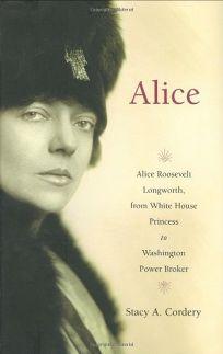 Alice: Alice Roosevelt Longworth