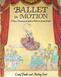 Ballet in Motion: A Three Dimensional Guide to Ballet for Young People