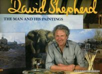 David Shepherd: The Man and His Paintings