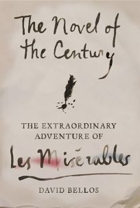 The Novel of the Century: The Extraordinary Adventure of 'Les Misérables'