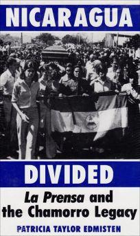 Nicaragua Divided: La Prensa and the Chamorro Legacy