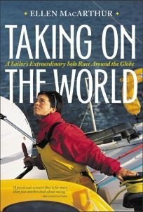 TAKING ON THE WORLD: A Sailors Extraordinary Solo Race Around the Globe