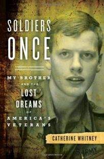 Soldiers Once: My Brother and the Lost Dreams of Americas Veterans