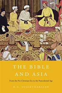 The Bible and Asia: From the Pre-Christian Era to the Postcolonial Age