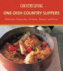 Country Living One-Dish Country Suppers: Delicious Casseroles