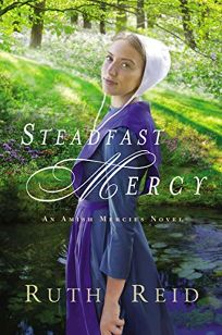 Inspirational Fiction Book Review: Steadfast Mercy by Ruth Reid. Thomas Nelson, $15.99 trade paper (352p) ISBN 978-0-7180-8249-9
