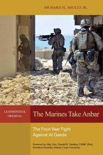 The Marines Take Anbar: The Four-Year Fight Against Al Qaeda
